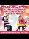 Practice Writing Numbers 1-100 - Math Workbooks Kindergarten Children's Math Books
