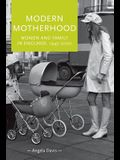 Modern Motherhood: Women and Family in England, 1945-2000