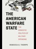 The American Warfare State: The Domestic Politics of Military Spending