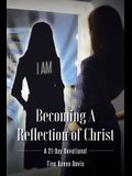 Becoming a Reflection of Christ: A 21-Day Devotional