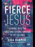 Fierce Jesus: Leaning Into the Only One Strong Enough to Set Us Free