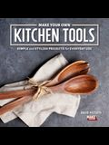 Make Your Own Kitchen Tools: Simple & Stylish Wooden Projects for Everyday Use