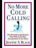 No More Cold Calling: The Breakthrough System That Will Leave Your Competition in the Dust