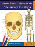 Libro para colorear de Anatomía y Fisiología: Libro de colores de autoevaluación muy detallado para estudiar - El regalo perfecto para estudiantes de