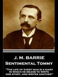 J.M. Barrie - Sentimental Tommy: The life of every man is a diary in which he means to write one story, and writes another