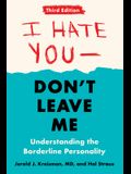 I Hate You--Don't Leave Me: Third Edition: Understanding the Borderline Personality