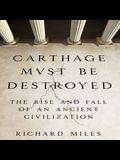 Carthage Must Be Destroyed Lib/E: The Rise and Fall of an Ancient Civilization