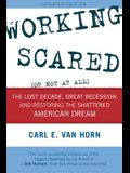 Working Scared (Or Not at All): The Lost Decade, Great Recession, and Restoring the Shattered American Dream, Updated Edition