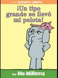 ¡un Tipo Grande Se Llevó Mi Pelota! (Spanish Edition)