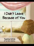 I Didn't Leave Because of You