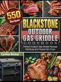Blackstone Outdoor Gas Griddle Cookbook: 550 Perfect Outdoor Gas Griddle Recipes that Busy and Novice Can Cook