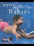 Water Babies: Teach Your Baby the Joys of Water--From Newborn Floating to Toddler Swimming