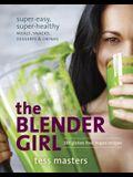 The Blender Girl: Super-Easy, Super-Healthy Meals, Snacks, Desserts & Drinks