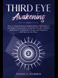 Third Eye Awakening: How to Attain Spiritual Enlightenment, Transcendence and Higher Consciousness to Increase Psychic Abilities, Mind Powe