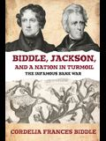 Biddle, Jackson, and a Nation in Turmoil: The Infamous Bank War