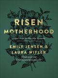 Risen Motherhood: Gospel Hope for Everyday Moments