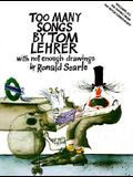 Too Many Songs by Tom Lehrer: With Not Enough Drawings by Ronald Searle