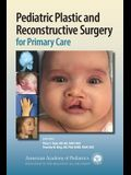 Pediatric Plastic and Reconstructive Surgery for Primary Care
