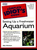 The Complete Idiot's Guide to Setting Up a Freshwater Aquarium