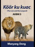 The Lion and the Leopard (Köör ku Kuac) is the fifth book of AKBM kids' books.