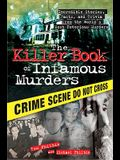 The Killer Book of Infamous Murders: Incredible Stories, Facts, and Trivia from the World's Most Notorious Murders