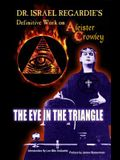 Dr. Israel Regardie's Definitive Work on Aleister Crowley: The Eye in the Triangle