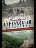 Maryland's Appalachian Highlands: Massacres, Moonshine & Mountaineering