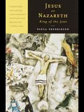 Jesus of Nazareth, King of the Jews: A Jewish Life and the Emergence of Christianity