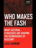 Who Makes the Fash: What Cultural Strategies Are Shaping the Reemergence of Fascism?