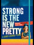 Strong Is the New Pretty: A Guided Journal for Girls