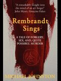 Rembrandt Sings: A Tale of Forgery, Deceit, Sex And, Quite Possibly, Murder