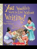 You Wouldn't Want to Live Without Writing! (You Wouldn't Want to Live Without...)