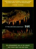 Tyrannosaurus Sue: The Extraordinary Saga of the Largest, Most Fought Over T-Rex Ever Found