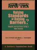 Raising Standards or Raising Barriers?: Inequality and High Stakes Testing in Public Education
