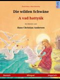 Die wilden Schwäne - A vad hattyúk. Zweisprachiges Kinderbuch nach einem Märchen von Hans Christian Andersen (Deutsch - Ungarisch)