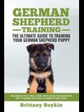 German Shepherd Training - the Ultimate Guide to Training Your German Shepherd Puppy: Includes Sit, Stay, Heel, Come, Crate, Leash, Socialization, Pot