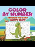 Color by Number Dinosaurs and Other Majestic Beasts
