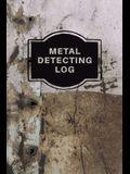 Metal Detecting Log Book: Metal Detectorists Record Book, Dirt Fishing Notebook, Pocket Size Treasure Hunting Journal, Metal Detector Gift