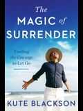 The Magic of Surrender: Finding the Courage to Let Go