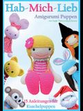 Hab-Mich-Lieb Amigurumi Puppen: 15 Anleitungen Fur Kuschelpuppen