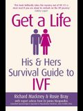 Get a Life: His & Hers Survival Guide to Ivf