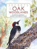 Secrets of the Oak Woodlands: Plants & Animals Among California's Oaks