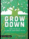 Grow Down: How to Build a Jesus-Centered Faith
