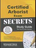 Certified Arborist Exam Secrets Study Guide: Arborist Test Review for the International Society of Arboriculture's Certified Arborist Certification Ex