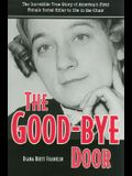 The Good-Bye Door: The Incredible True Story of America's First Female Serial Killer to Die in the Chair