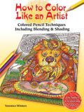 How to Color Like an Artist: Colored Pencil Techniques Including Blending & Shading