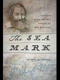 The Sea Mark: Captain John Smith's Voyage to New England