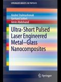 Ultra-Short Pulsed Laser Engineered Metal-Glass Nanocomposites