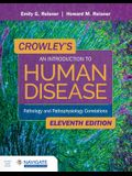 Crowley's an Introduction to Human Disease: Pathology and Pathophysiology Correlations: Pathology and Pathophysiology Correlations