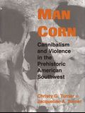 Man Corn: Cannibalism and Violence in the Prehistoric American Southwest